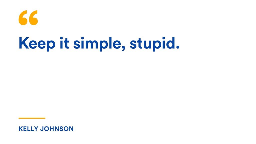 Keep it simple, stupid. KELLY JOHNSON
