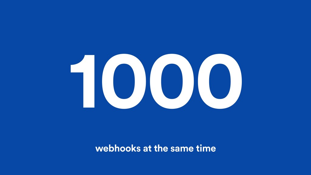 1000 webhooks at the same time