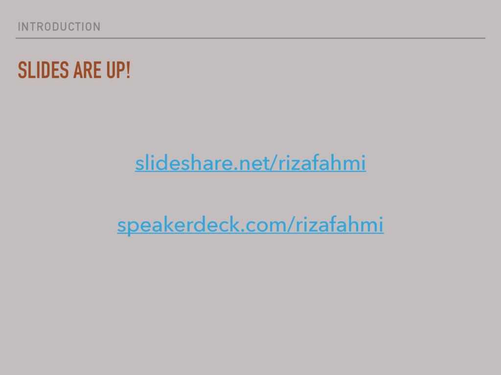 INTRODUCTION SLIDES ARE UP! slideshare.net/riza...