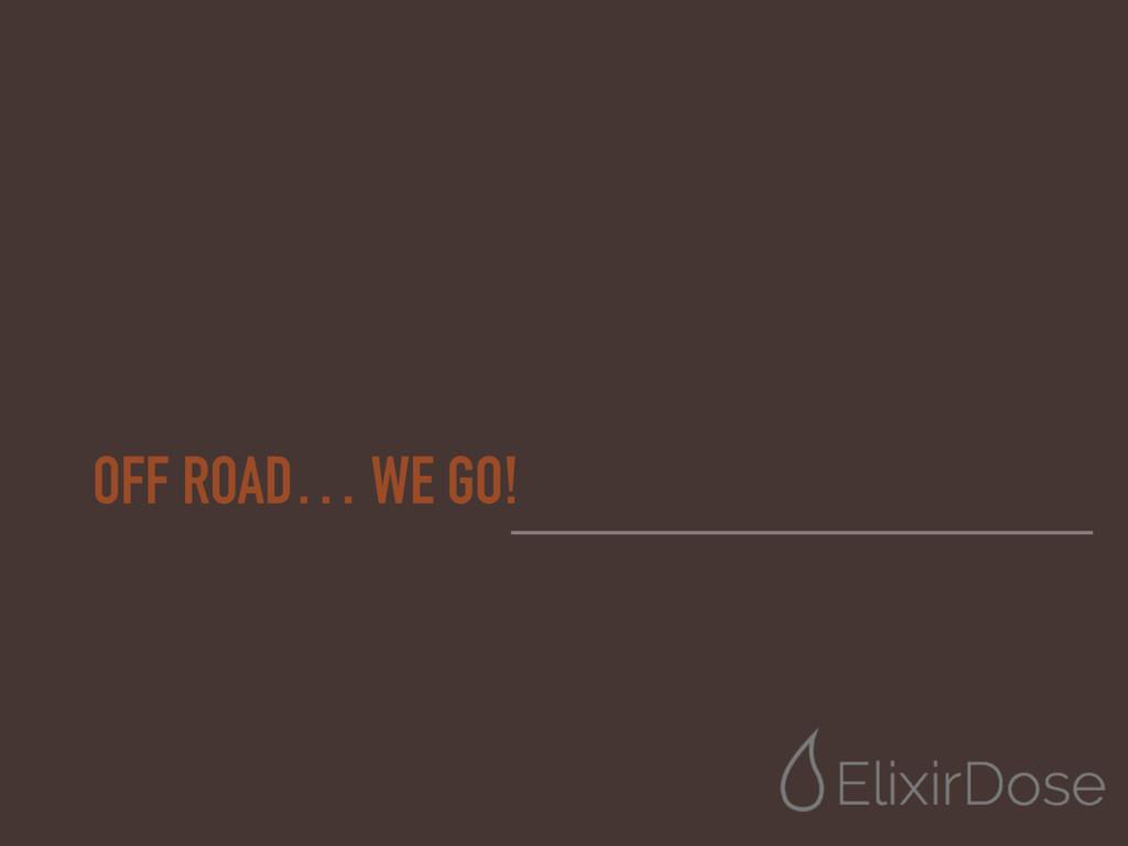 OFF ROAD… WE GO!