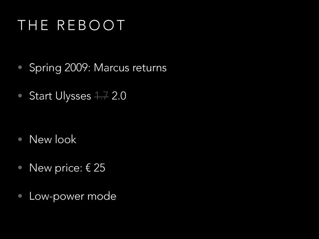 T H E R E B O O T • Spring 2009: Marcus returns...