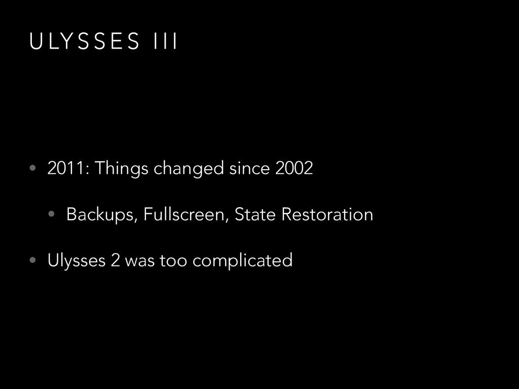 U LY S S E S I I I • 2011: Things changed since...