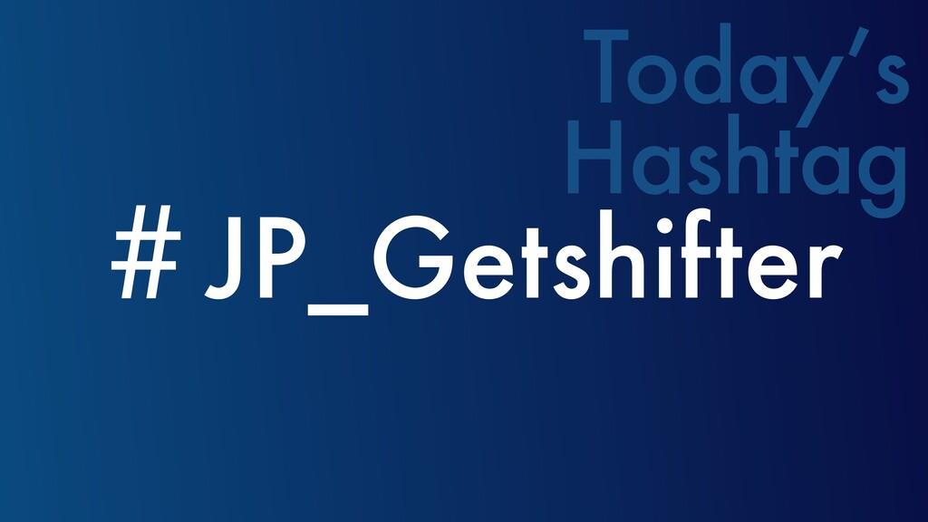 ˌJP_Getshifter Today's Hashtag