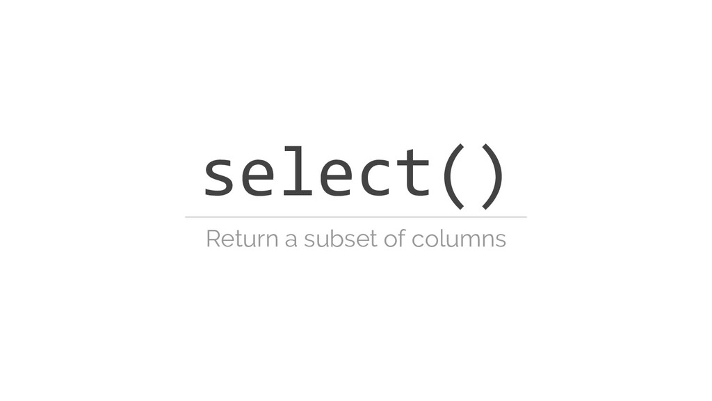 select() Return a subset of columns