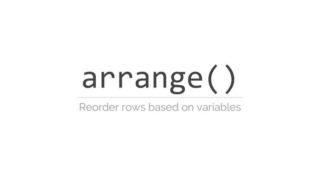 arrange() Reorder rows based on variables