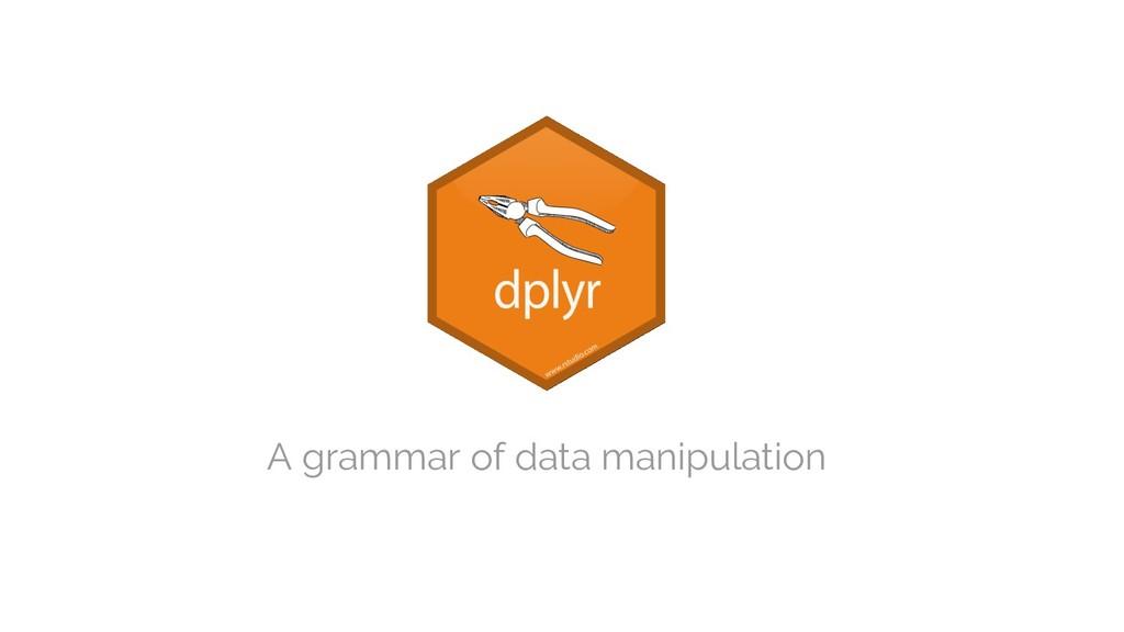 A grammar of data manipulation
