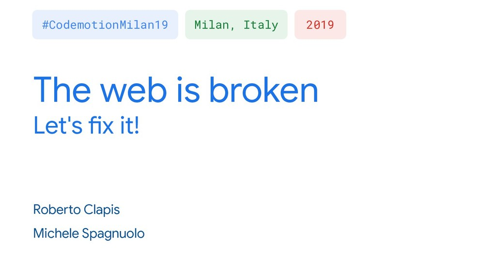 The web is broken Let's fix it! Roberto Clapis ...