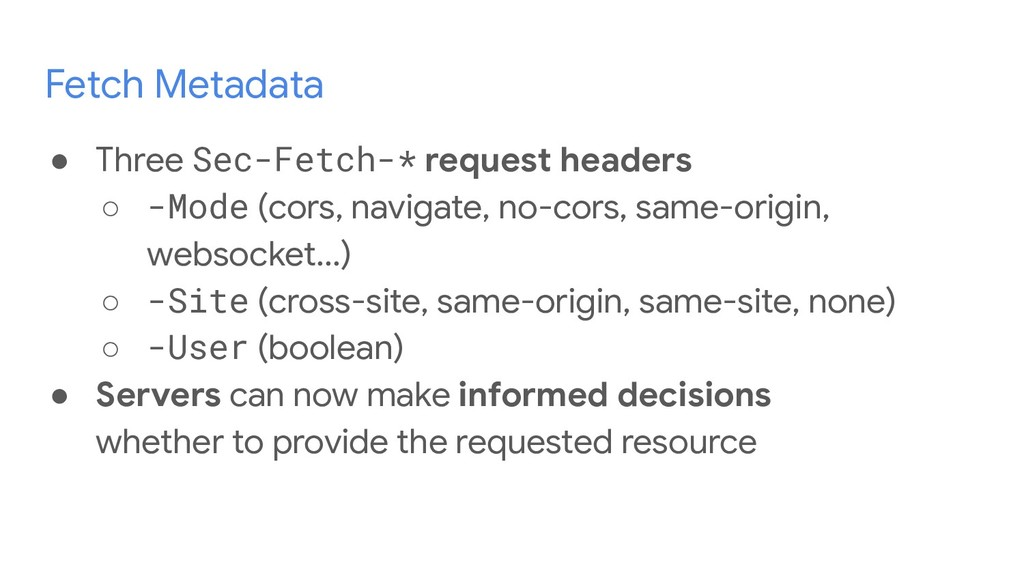 Fetch Metadata ● Three Sec-Fetch-* request head...