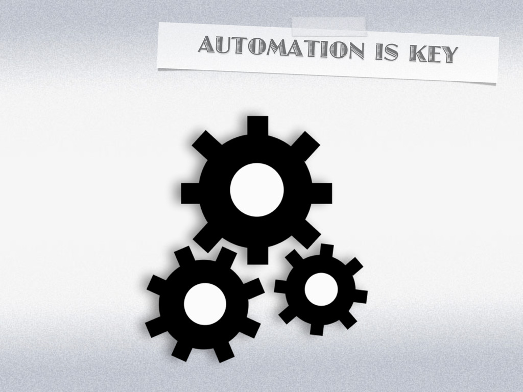 AUTOMATION IS KEY