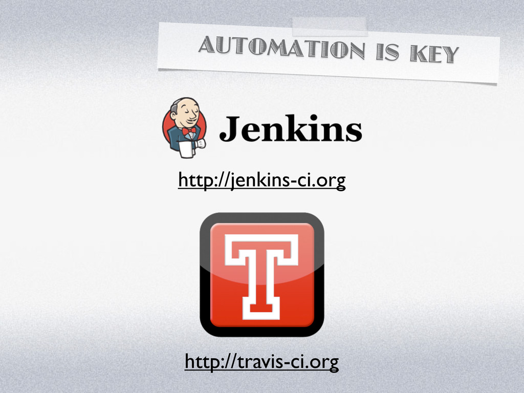 AUTOMATION IS KEY http://jenkins-ci.org http://...
