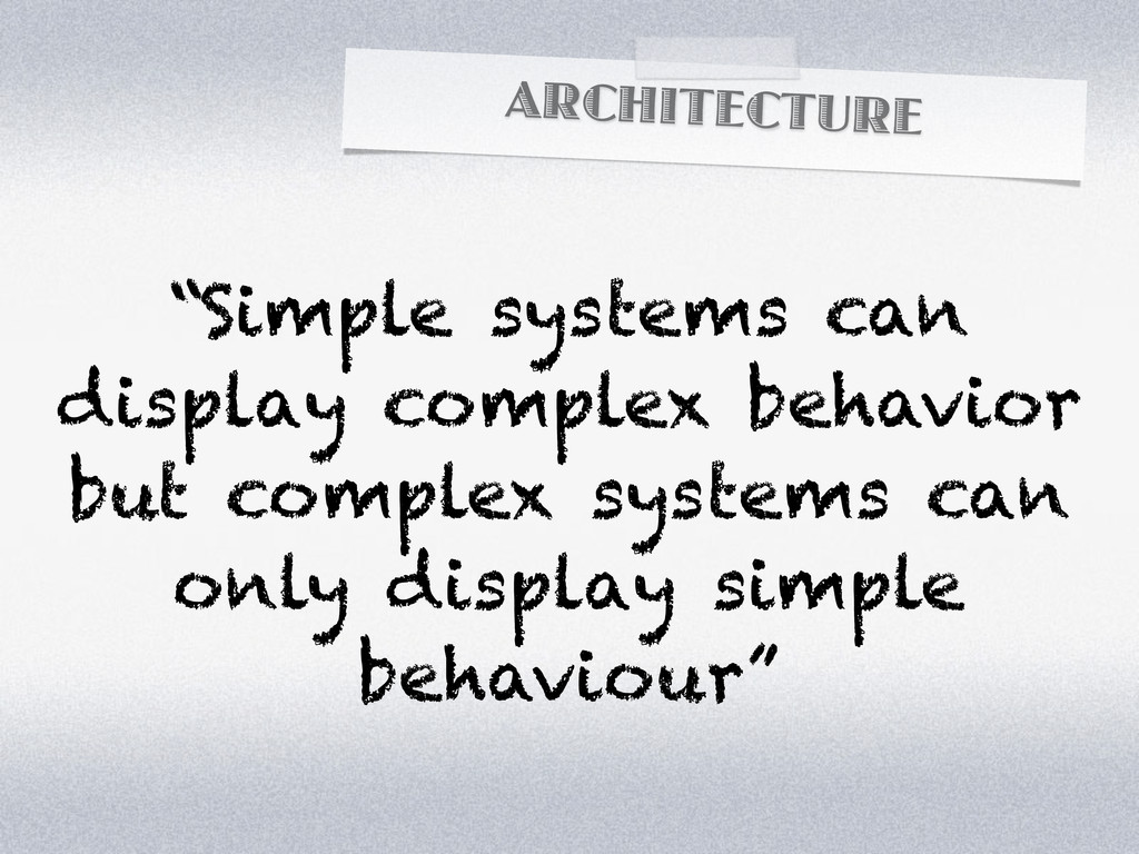 """ARCHITECTURE """"Simple systems can display comple..."""