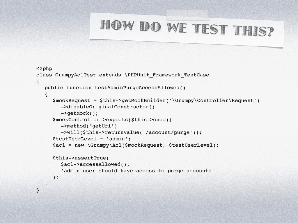 HOW DO WE TEST THIS? <?php class GrumpyAclTest ...