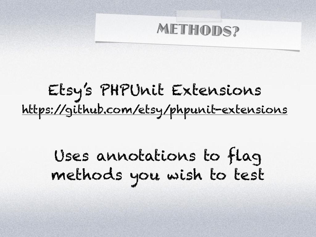 METHODS? Etsy's PHPUnit Extensions https:/ /git...