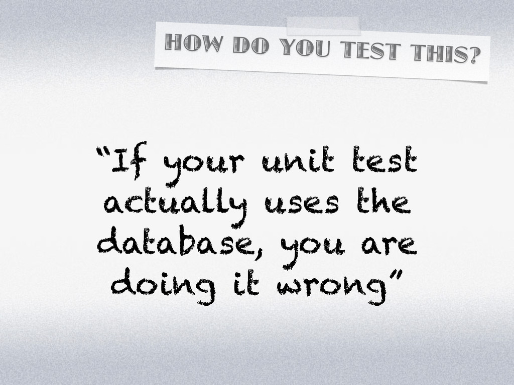 """HOW DO YOU TEST THIS? """"If your unit test actual..."""