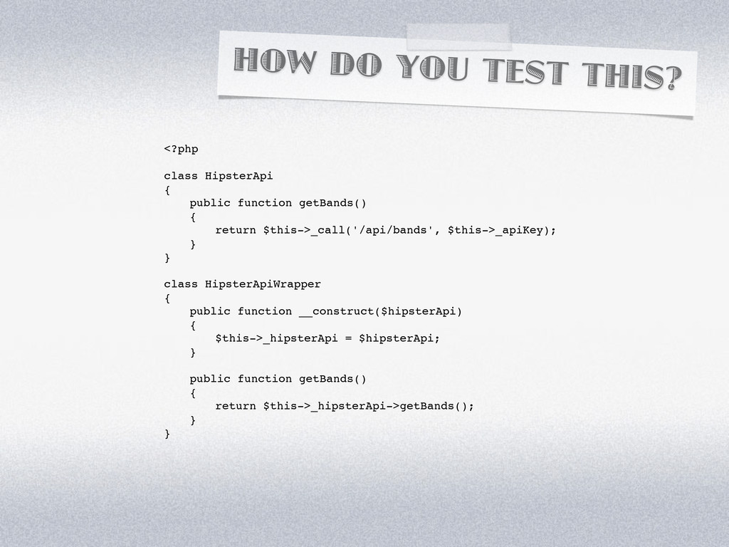 HOW DO YOU TEST THIS? <?php class HipsterApi { ...