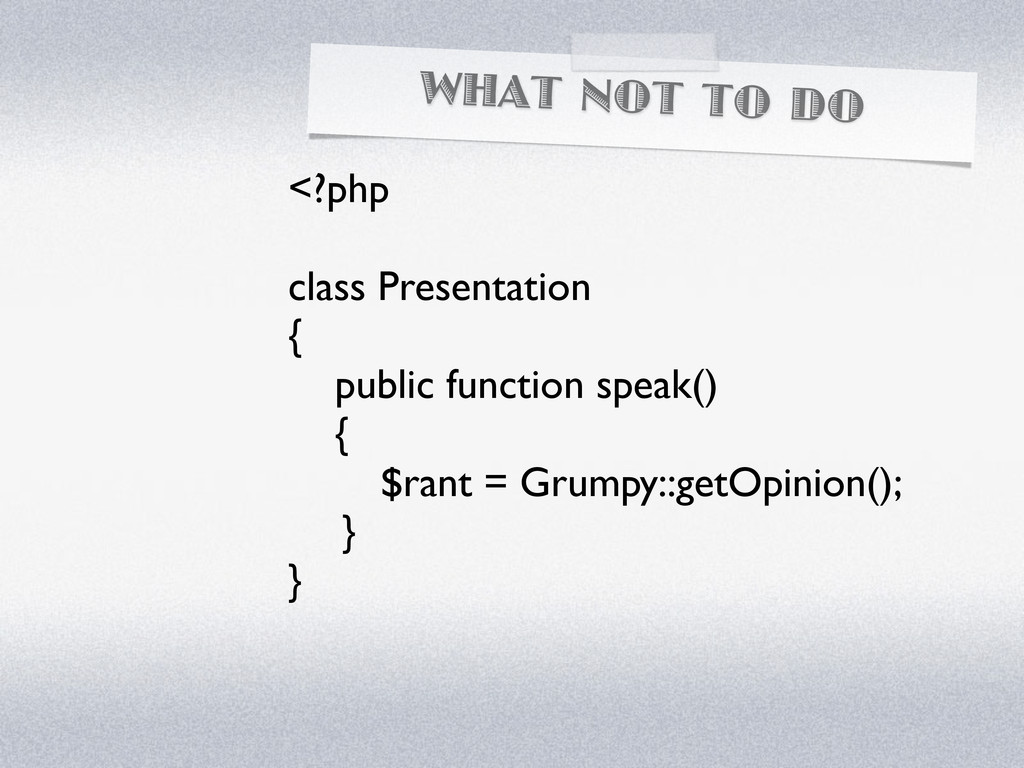 WHAT NOT TO DO <?php class Presentation { publi...