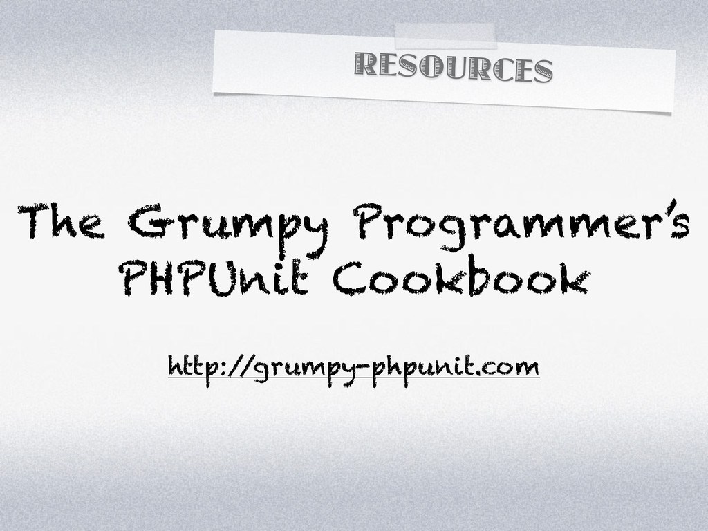 RESOURCES The Grumpy Programmer's PHPUnit Cookb...