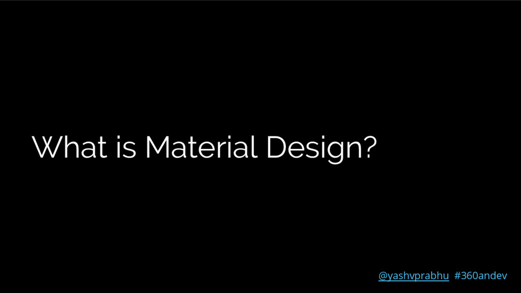 What is Material Design? @yashvprabhu #360andev