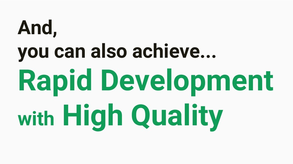 And, you can also achieve... Rapid Development ...