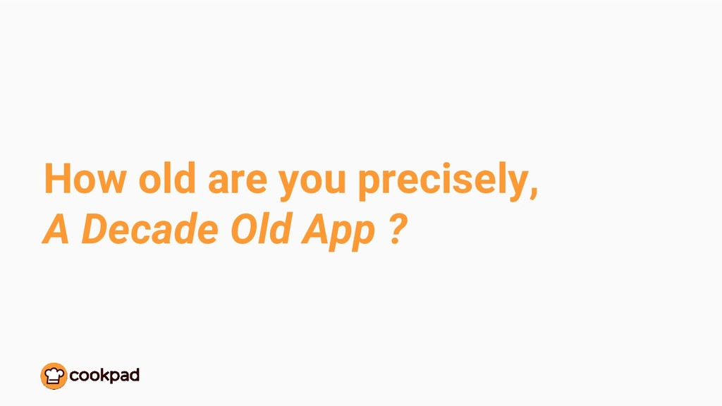 How old are you precisely, A Decade Old App ?