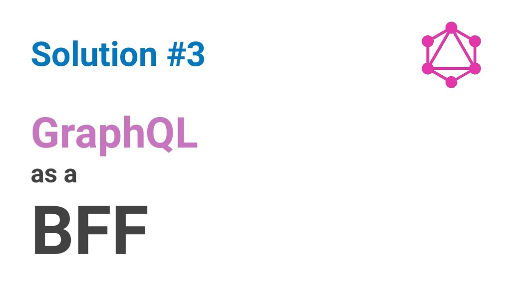 GraphQL as a BFF Solution #3