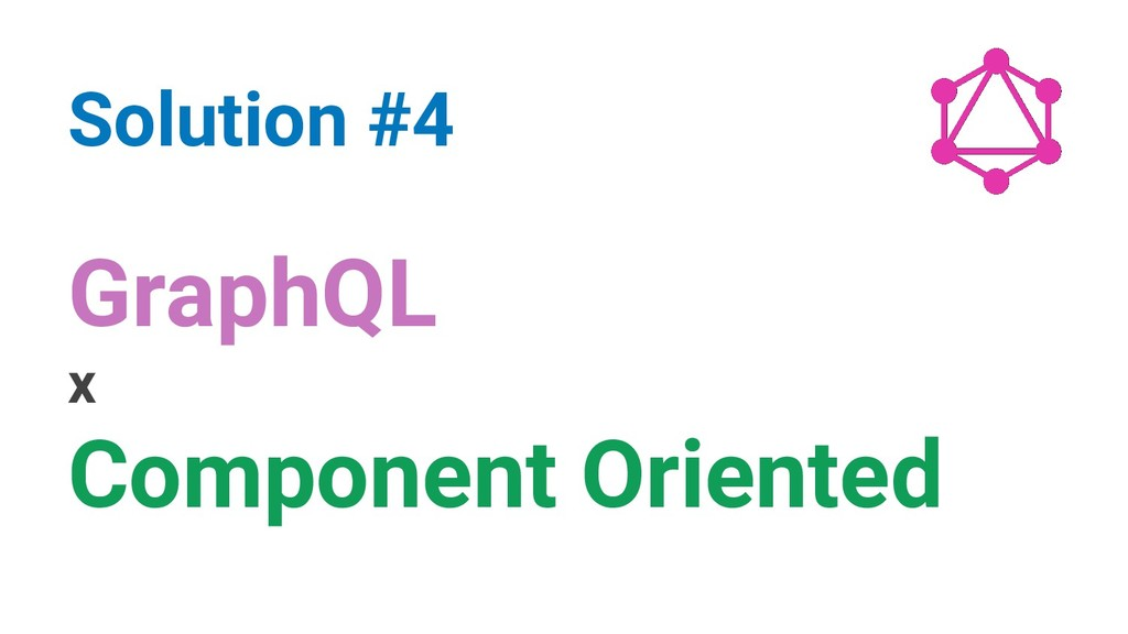 GraphQL x Component Oriented Solution #4