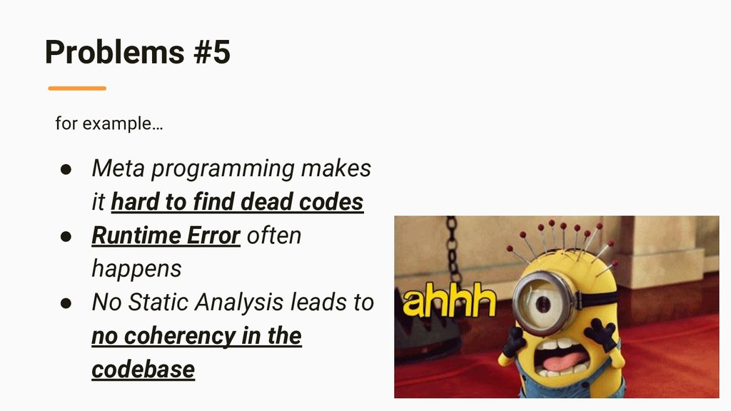 Problems #5 for example… ● Meta programming mak...