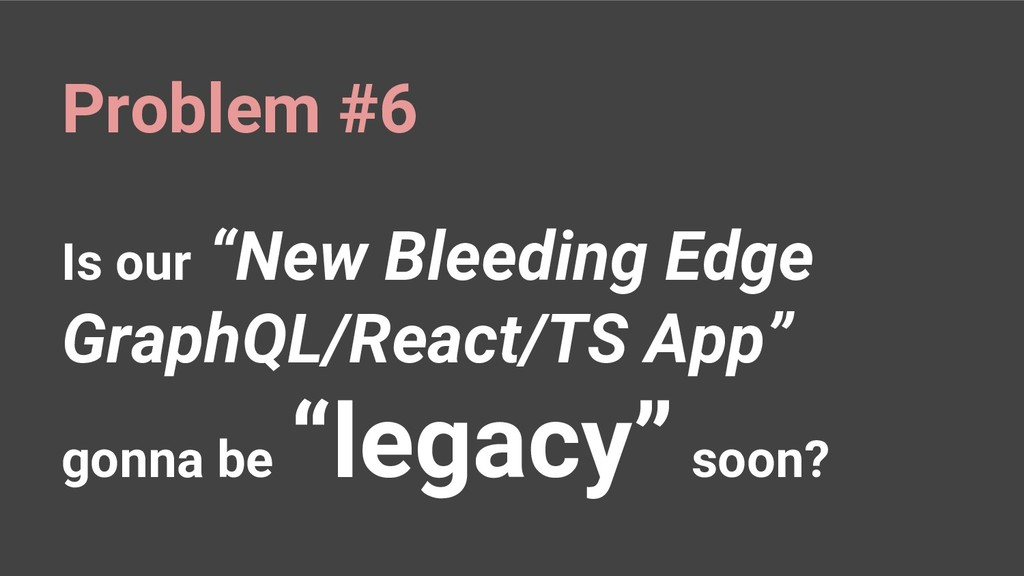 "Is our ""New Bleeding Edge GraphQL/React/TS App""..."