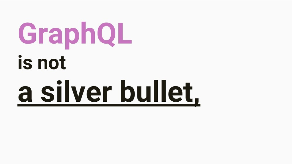GraphQL is not a silver bullet,