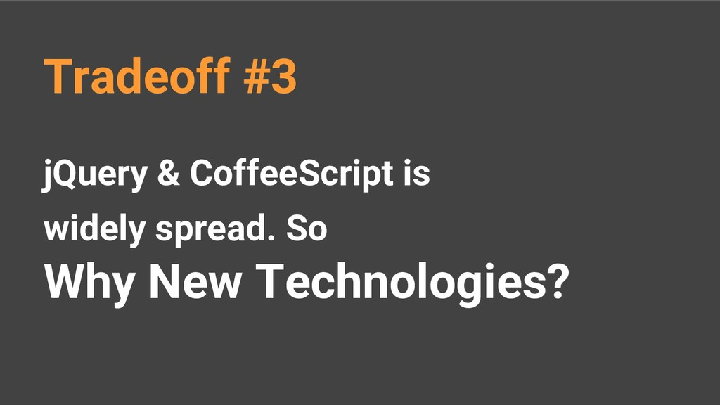 jQuery & CoffeeScript is widely spread. So Why ...