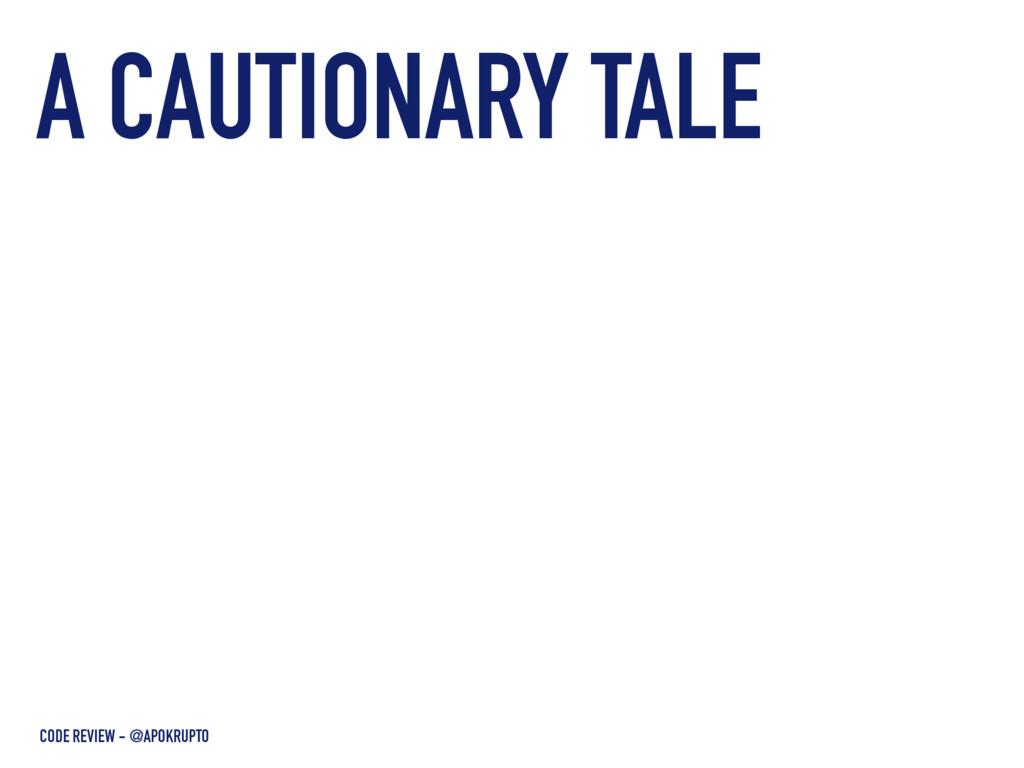 A CAUTIONARY TALE CODE REVIEW - @APOKRUPTO
