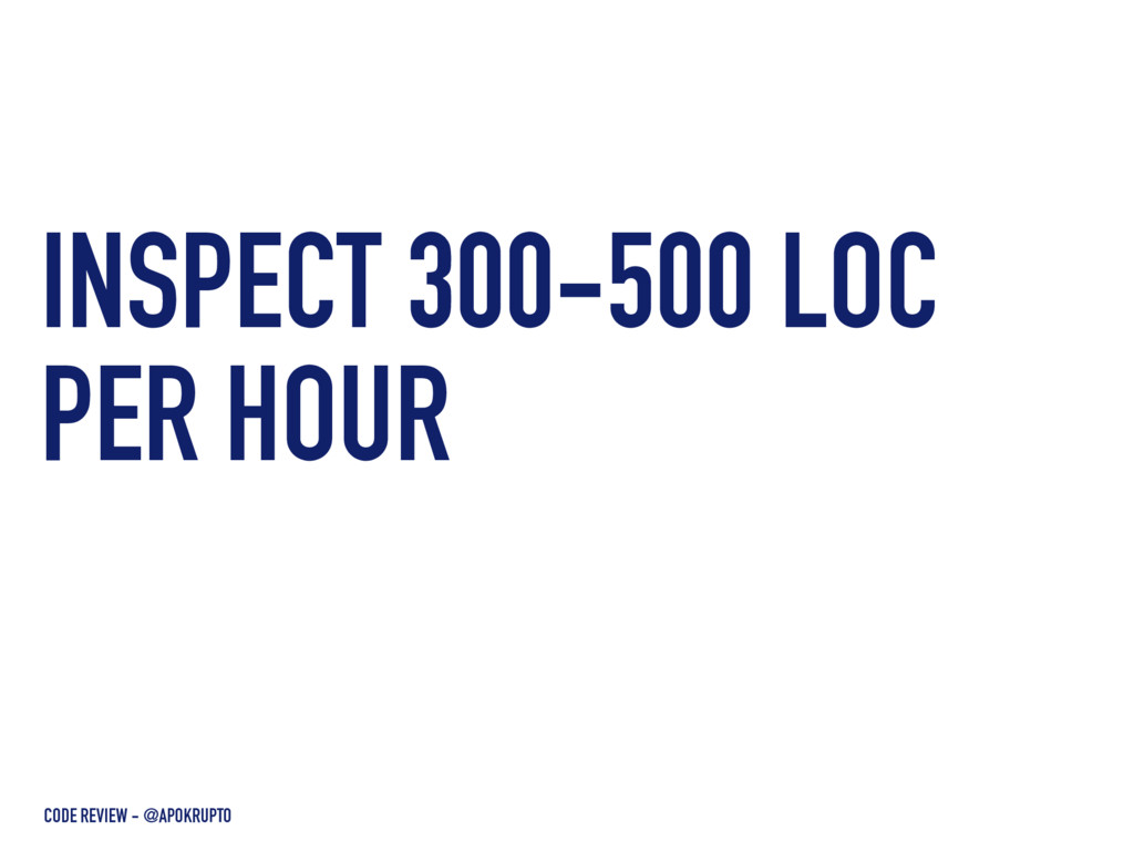 INSPECT 300-500 LOC PER HOUR CODE REVIEW - @APO...