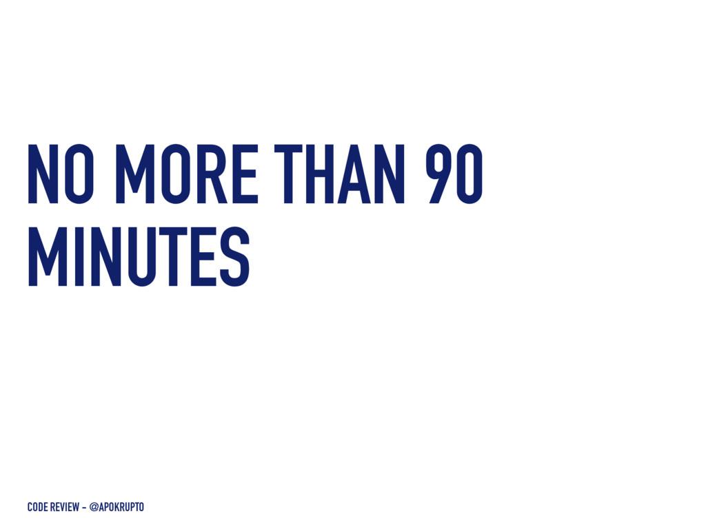 NO MORE THAN 90 MINUTES CODE REVIEW - @APOKRUPTO
