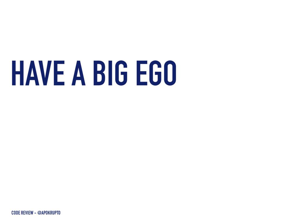 HAVE A BIG EGO CODE REVIEW - @APOKRUPTO