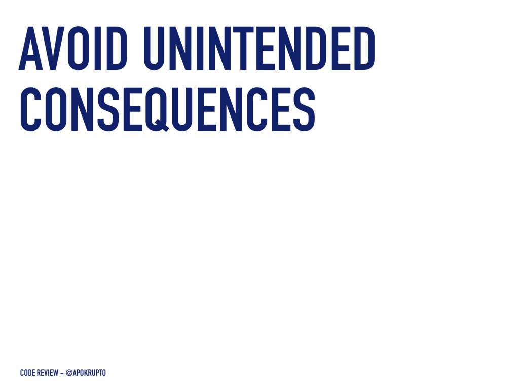 AVOID UNINTENDED CONSEQUENCES CODE REVIEW - @AP...