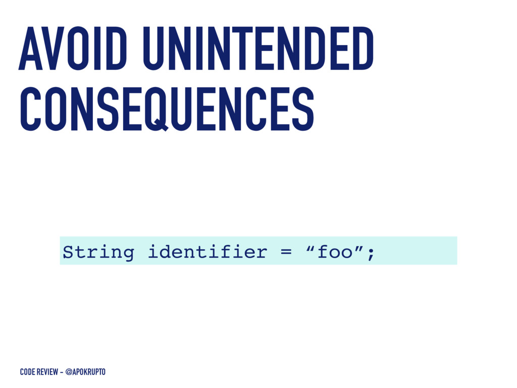 "String identifier = ""foo""; AVOID UNINTENDED CON..."
