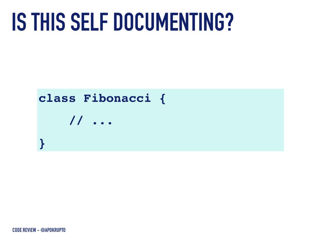IS THIS SELF DOCUMENTING? class Fibonacci { // ...