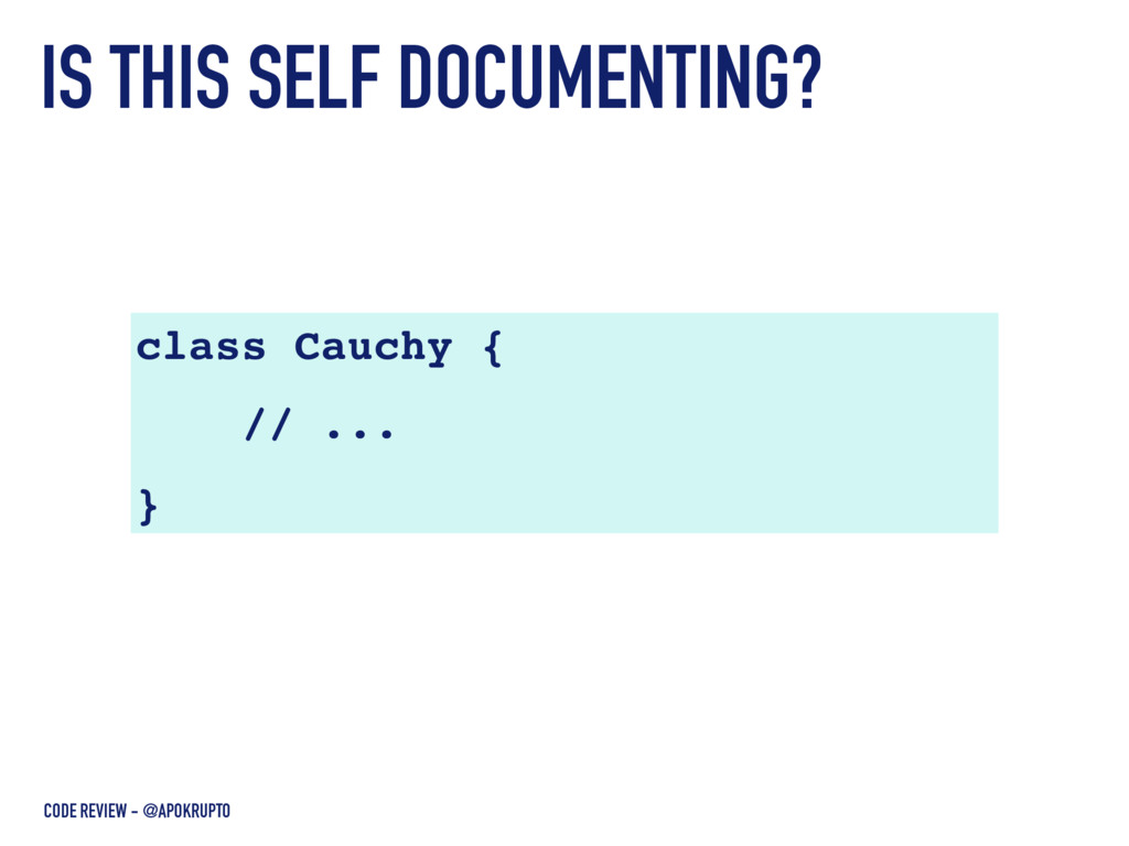 IS THIS SELF DOCUMENTING? class Cauchy { // ......