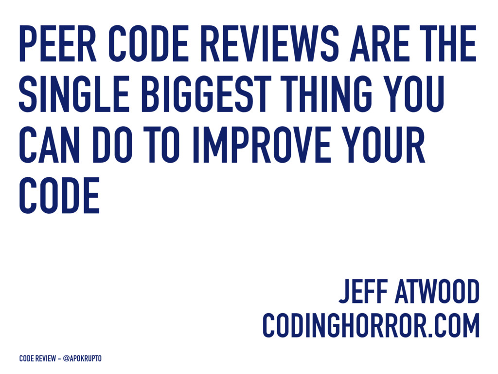 PEER CODE REVIEWS ARE THE SINGLE BIGGEST THING ...