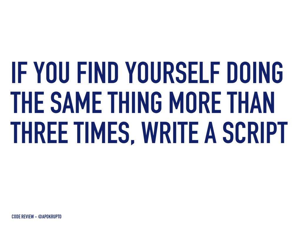 IF YOU FIND YOURSELF DOING THE SAME THING MORE ...