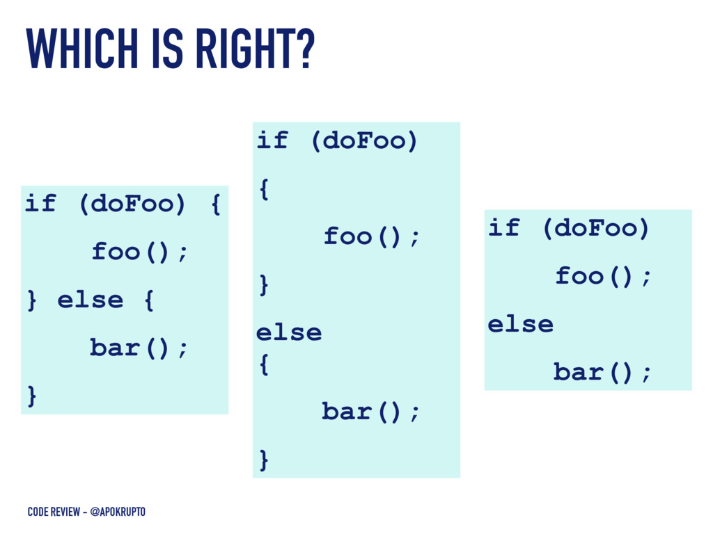 WHICH IS RIGHT? if (doFoo) { foo(); } else { ba...