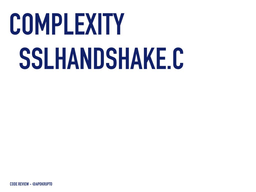 COMPLEXITY CODE REVIEW - @APOKRUPTO SSLHANDSHAK...