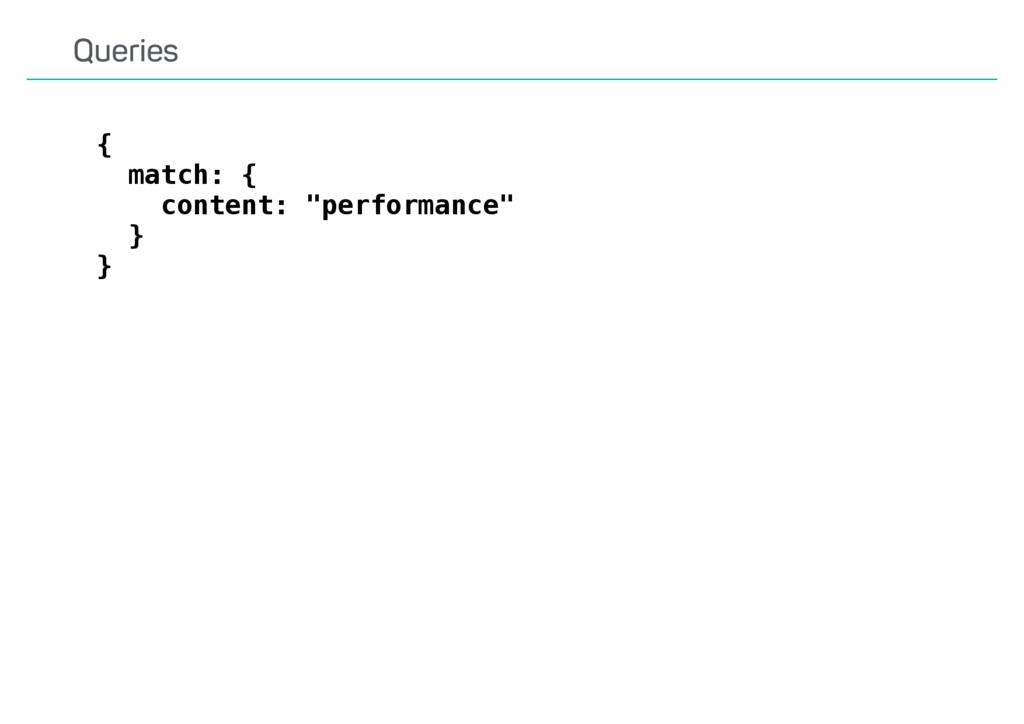 "Queries { match: { content: ""performance"" } }"