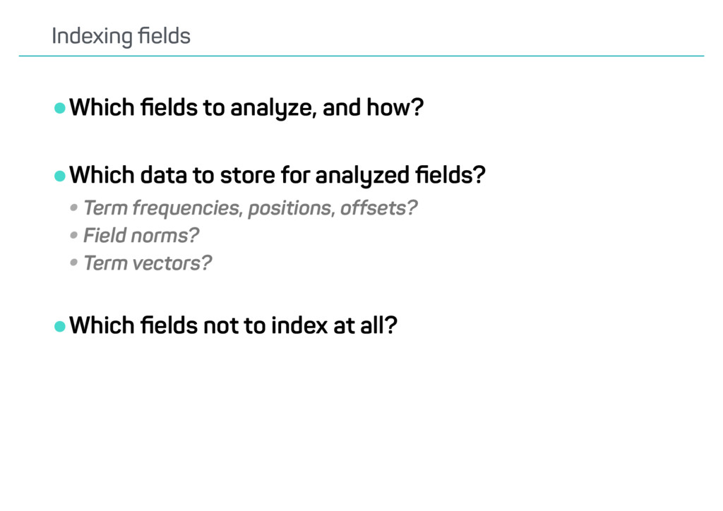 •Which fields to analyze, and how? •Which data t...