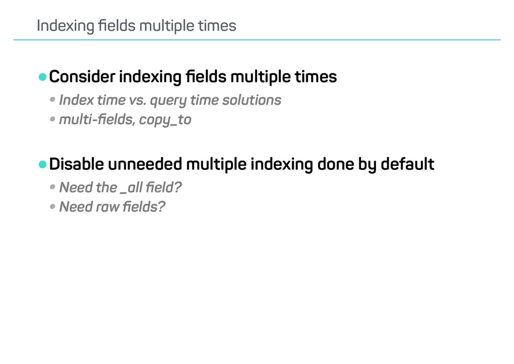 •Consider indexing fields multiple times •Index ...