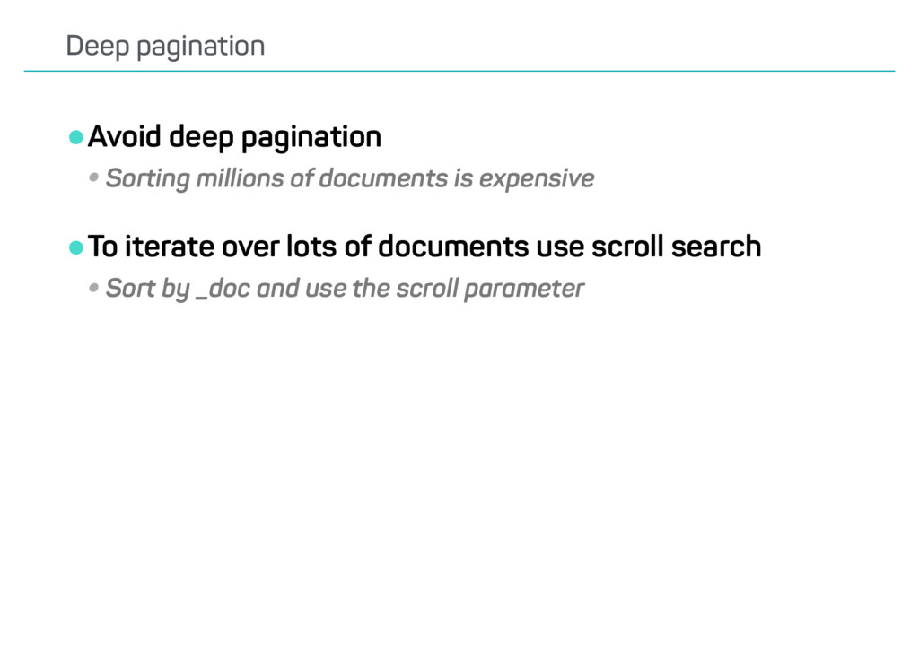 •Avoid deep pagination •Sorting millions of doc...