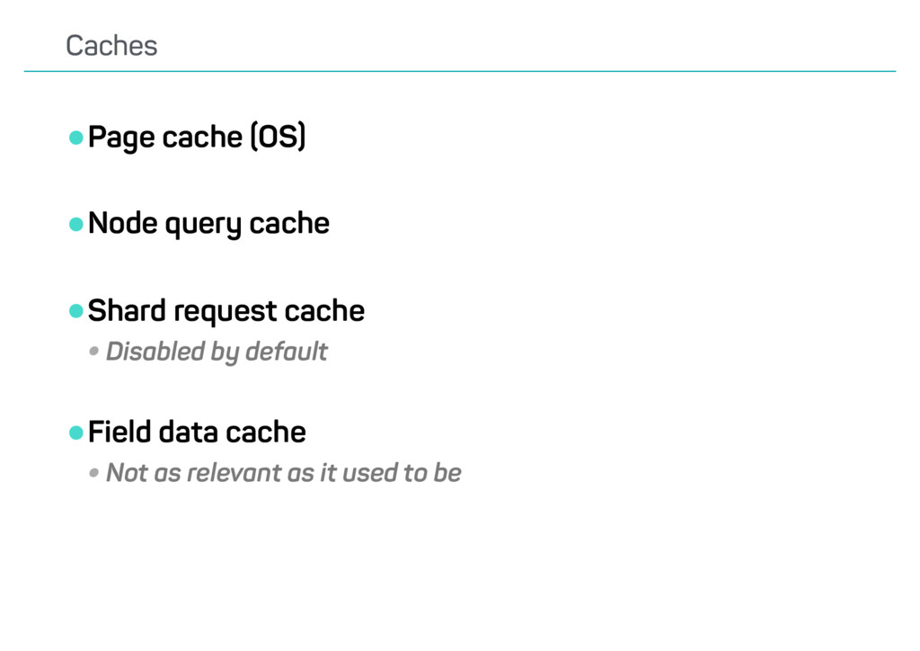 •Page cache (OS) •Node query cache •Shard reque...