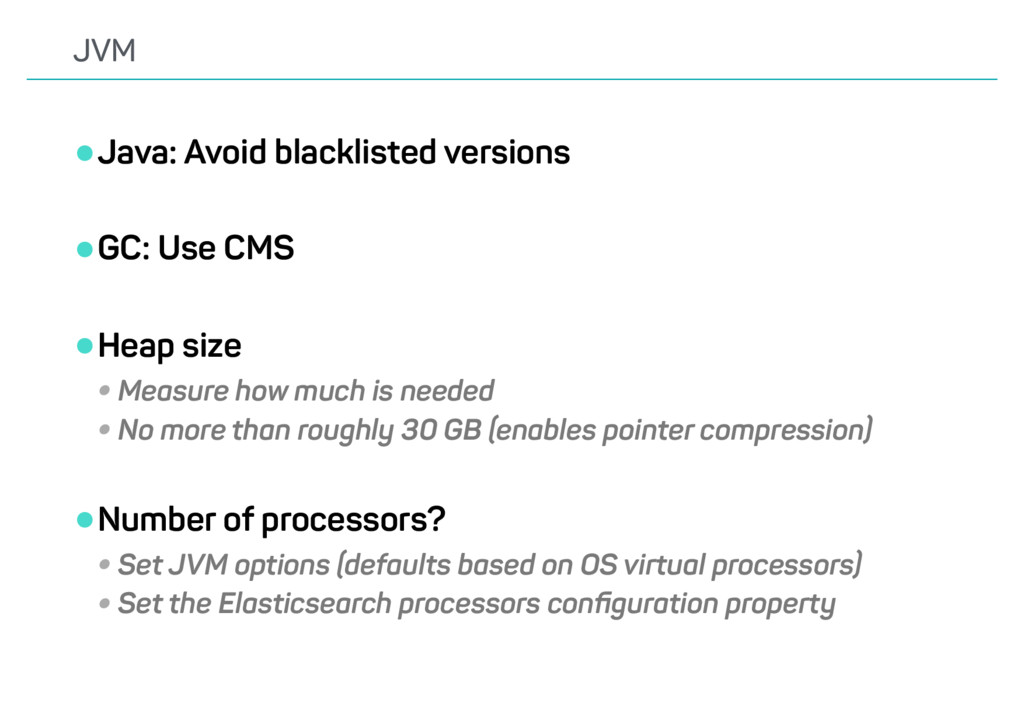 •Java: Avoid blacklisted versions •GC: Use CMS ...
