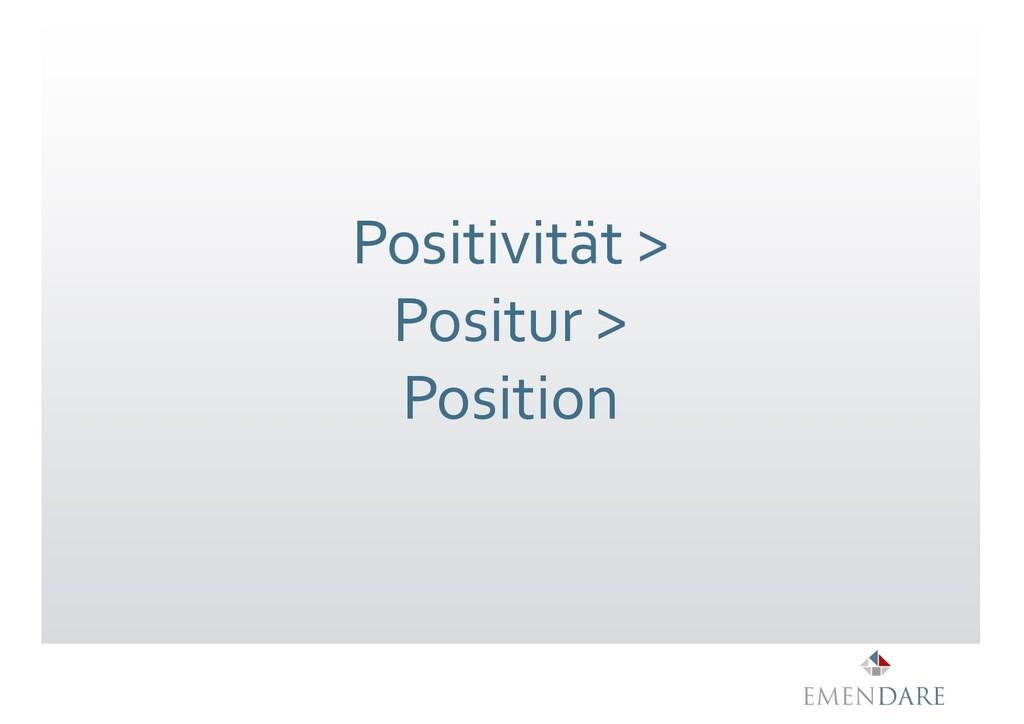 Positivität > Positur > Position