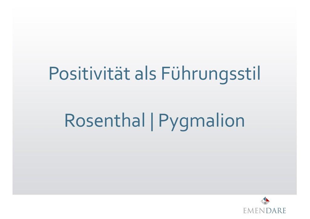 Positivität als Führungsstil Rosenthal   Pygmal...